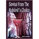 Sipping From The Rubaiyat's Chalice: My Journey with The Rubaiyat of Omar Khayyam