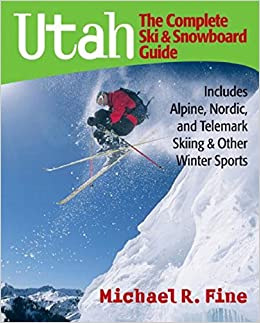 Utah: The Complete Ski and Snowboard Guide - Includes Alpine, Nordic and Telemark Skiing and Other Winter Sports