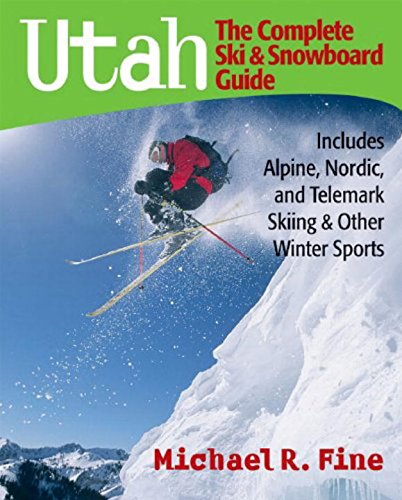 Utah: The Complete Ski and Snowboard Guide: Includes Alpine, Nordic, and Telemark Skiing & Other Winter (The Mountain Telemark Skis)