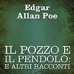 Il pozzo e il pendolo [The Pit and the Pendulum]: e altri racconti | Edgar Allan Poe