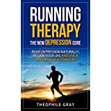 RUNNING THERAPY the New DEPRESSION cure: Fight Depression Naturally, Regain Your Life and Live a Happier Healthier Life (Natural Cures Book 1)