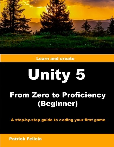 Unity 5 from Zero to Proficiency (Beginner): A step-by-step guide to coding your first game with Unity (Volume 2)