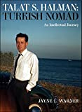 Turkish Nomad: The Intellectual Journey of Talat S Halman