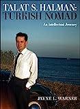 Turkish Nomad: The Intellectual Journey of Talat S Halman