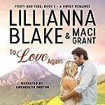 To Love Again: Forty and Free, Book 1 | Lillianna Blake,Maci Grant