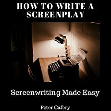 How to Write a Screenplay: Screenwriting Made Easy Audiobook by Peter Cafery Narrated by Whitney Ann Jenkins