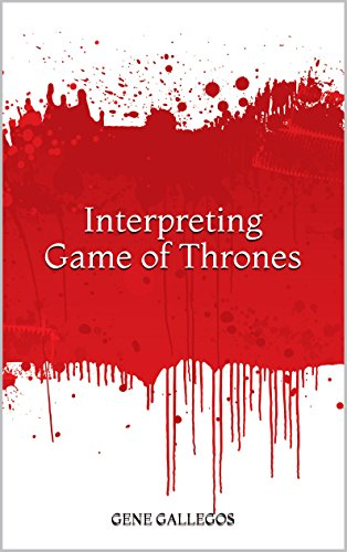 Interpreting Game of Thrones (Game Of Thrones Fire And Ice Theory)