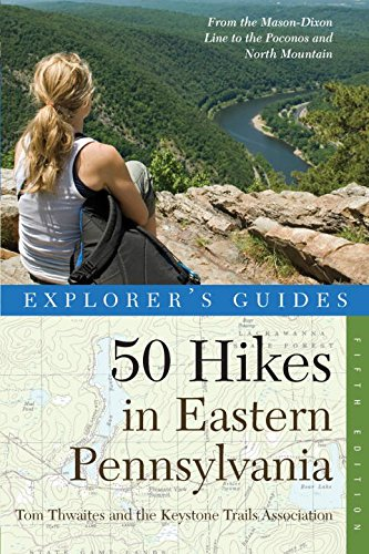Explorer's Guide 50 Hikes in Eastern Pennsylvania: From the