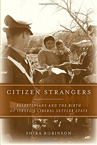 Citizen Strangers: Palestinians and the Birth of Israel's Liberal Settler State (Stanford Studies in Middle Eastern and