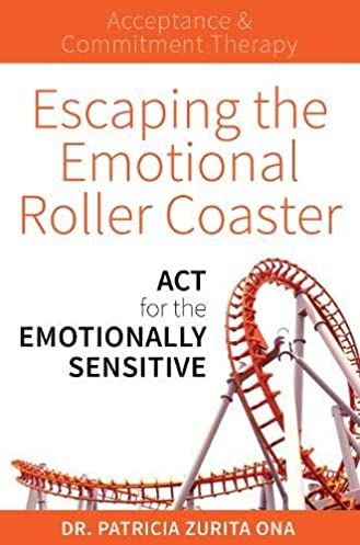 escaping the emotional roller coaster act for the emotionally rh amazon com emotional roller coaster emotional roller coaster