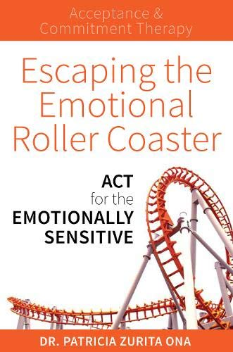 Download Escaping the Emotional Roller Coaster: ACT for the emotionally sensitive pdf