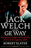 By Robert Slater Jack Welch & The G.E. Way: Management Insights and Leadership Secrets of the Legendary CEO (1st Edition)