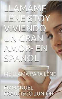 LLAMAME LENE STOY VIVIENDO UN GRAN AMOR- EN SPANOL: ME LLAMA PARA LENE (Spanish Edition) por [FRANCISCO JUNIOR, EMMANUEL]