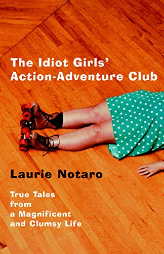 The idiot girls action adventure club true tales from a the idiot girls action adventure club true tales from a magnificent and clumsy fandeluxe Document