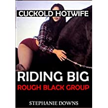 EROTICA: CUCKOLD HOTWIFE: Riding Big Rough Black Group - Explicit Romance Sex Short Story