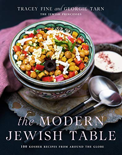 The Modern Jewish Table: 100 Kosher Recipes from Around the Globe