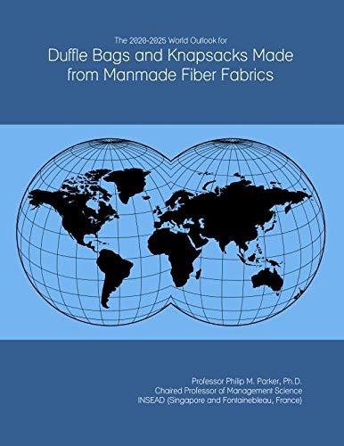 Man Made Fiber Fabrics - The 2020-2025 World Outlook for Duffle Bags and Knapsacks Made from Manmade Fiber Fabrics