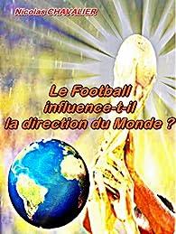 Le Football influence-t-il la direction du Monde? par Nicolas Chavalier