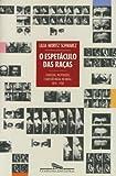 capa de O Espetáculo Das Raças. Cientistas, Instituições e Questão Racial no Brasil do Século XIX