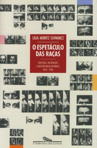 O Espetáculo Das Raças. Cientistas, Instituições e Questão Racial no Brasil do Século XIX