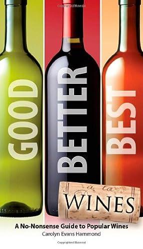 good better best wines carolyn evans hammond 9781592579778 rh amazon com Wine Chart Wine Tasting Chart