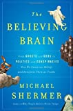 The Believing Brain: From Ghosts and Gods to Politics and Conspiracies---How We Construct Beliefs and Reinforce Them as Truths 1st edition by Shermer, Michael (2011) Hardcover