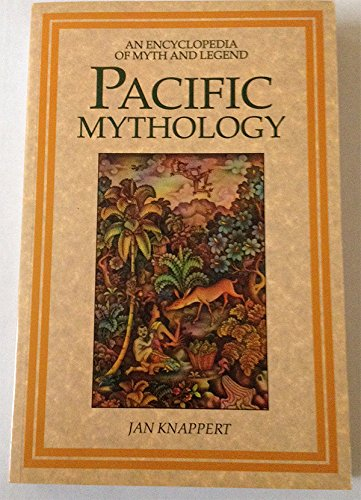 pacific-mythology-an-encyclopedia-of-myth-and-legend