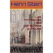 Les Architectes des cathédrales gothiques (French Edition)