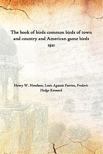 Read Online The book of birds common birds of town and country and American game birds 1921 [Hardcover] PDF