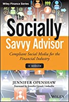The Socially Savvy Advisor: Compliant Social Media for the Financial Industry Front Cover
