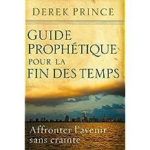 Guide prophétique pour la fin des temps: Affronter l'avenir sans crainte. (French Edition)