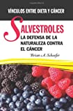 Salvestroles: la Defensa de la Naturaleza Contra el Cancer, Brian Schaefer, 1480253669