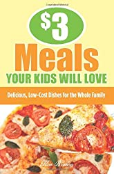 3 Dollar Meals Your Kids Will Love: Delicious, Low-Cost Dishes for the Whole Family