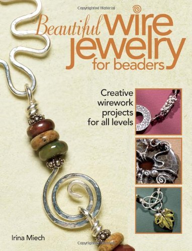 Beautiful Wire Jewelry (Beautiful Wire Jewelry for Beaders: Creative Wirework Projects for All Levels by Irina Miech (2009-02-10))