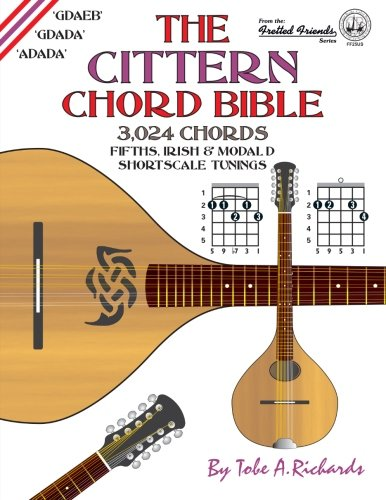 (The Cittern Chord Bible: Fifths, Irish and Modal D Shortscale Tunings 3,024 Chords (Fretted Friends))