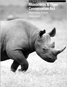 Book Rhinoceros & Tiger Conservation Act: Summary Report 1999-2000