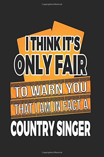 Download I Think It's Only Fair To Warn You That I Am In Fact A Country Singer: Blank Lined Notebook Journals pdf epub
