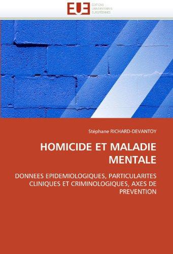 (HOMICIDE ET MALADIE MENTALE: DONNEES EPIDEMIOLOGIQUES, PARTICULARITES CLINIQUES ET CRIMINOLOGIQUES, AXES DE PREVENTION (Omn.Univ.Europ.) (French Edition))
