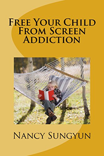 Book: Free Your Child From Screen Addiction - A helpful guide for parents with screen addicted children by Nancy Sungyun