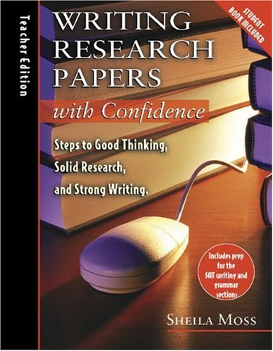 Writing Research Papers with Confidence: Teacher's Edition: Steps to Good Thinking, Solid Research, and Strong Writing w