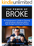 The Power of Broke: An Entrepreneur's Guide to Thriving and Grinding in Business With a Tight Budget and Empty Pockets (Inspired by Daymond John) (Shark Tank, Daymond John, Mark Cuban, Kevin O'Leary)
