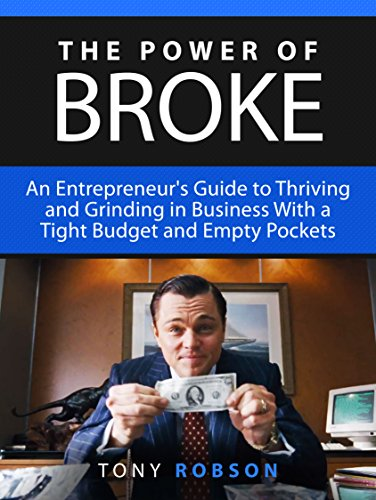 the-power-of-broke-an-entrepreneurs-guide-to-thriving-and-grinding-in-business-with-a-tight-budget-a