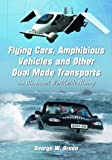 Flying Cars, Amphibious Vehicles and Other Dual Mode Transports, George W. Green, 0786445564