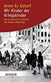 Wir Kinder der Kriegskinder: Die Generation im Schatten des Zweiten Weltkriegs (HERDER spektrum)