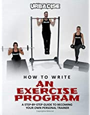 How to Write an Exercise Program: A Step-by-step Guide to Becoming Your Own Personal Trainer
