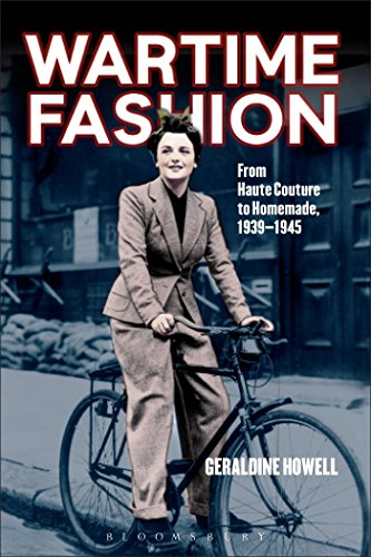 Wartime Fashion: From Haute Couture to Homemade, 1939-1945 (Haute Couture Fashion)