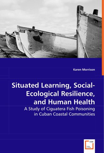 Situated Learning, Social-Ecological Resilience, and Human Health: A Study of Ciguatera Fish Poisoning in Cuban Coastal Communities