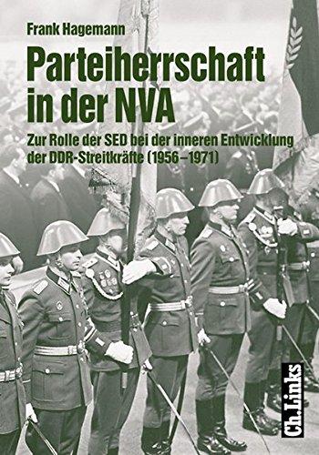Parteiherrschaft in der NVA: Die Rolle der SED bei der inneren Entwicklung der DDR Streitkräfte (1956-1971)