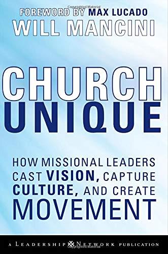 Church Unique: How Missional Leaders Cast Vision, Capture Culture, and Create Movement (Best Blues Bass Lines)