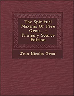Book The Spiritual Maxims Of Père Grou... - Primary Source Edition